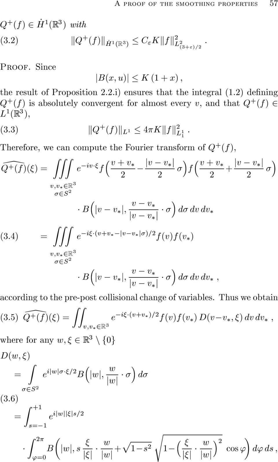 3) kq + (f)k L 1 4Kkfk L 1 : 1 Therefore, we can compute the Fourier transform of Q + (f), v + v \Q + (f)() e ;iv f ; jv ; v j v + v f + jv ; v j (3.