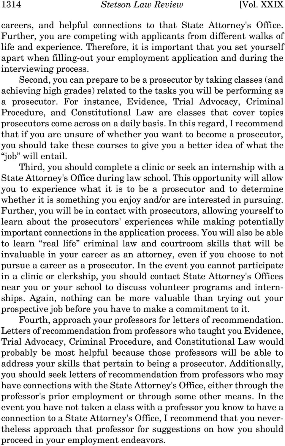 Second, you can prepare to be a prosecutor by taking classes (and achieving high grades) related to the tasks you will be performing as a prosecutor.