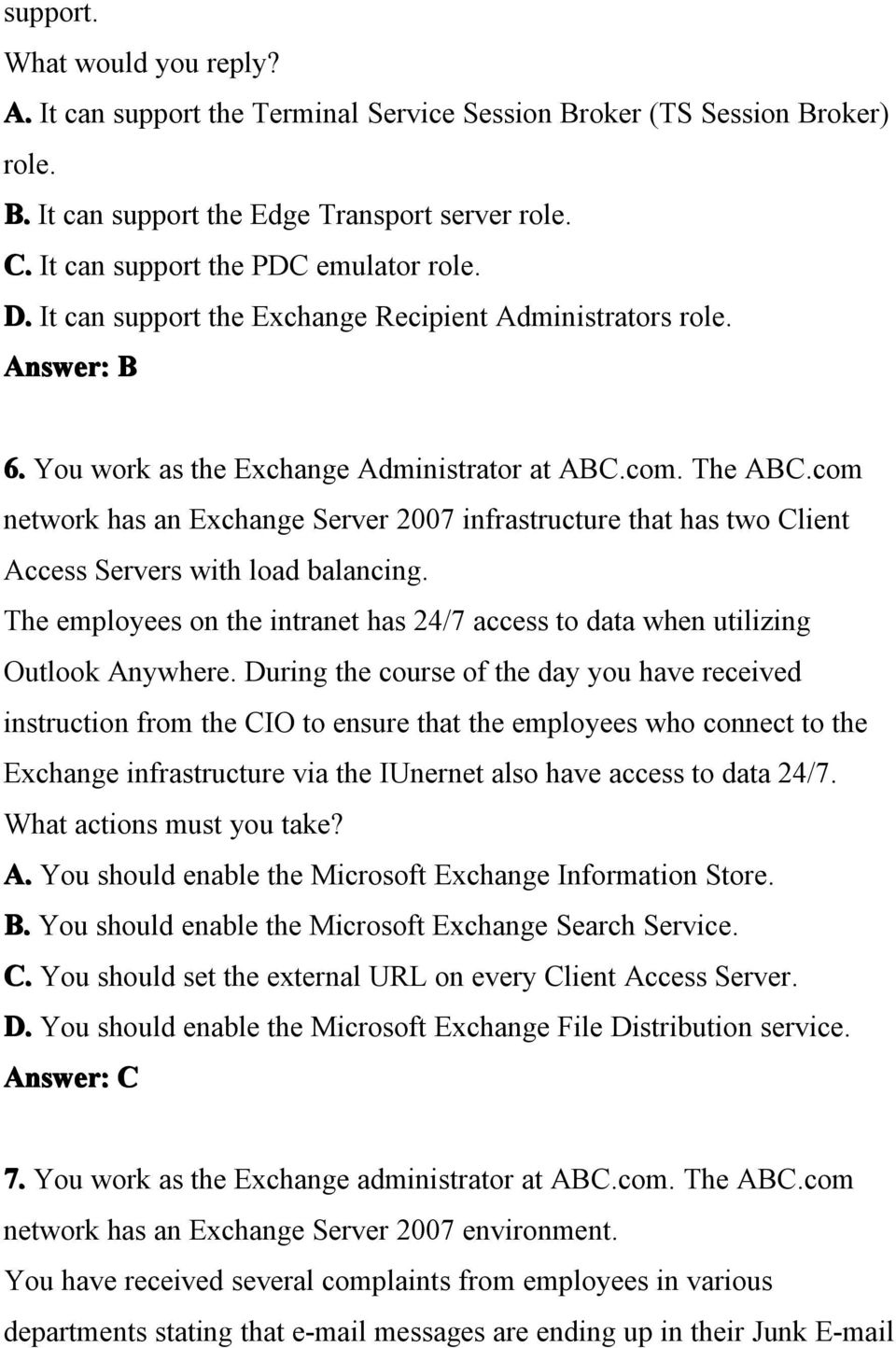 com network has an Exchange Server 2007 infrastructure that has two Client Access Servers with load balancing. The employees on the intranet has 24/7 access to data when utilizing Outlook Anywhere.