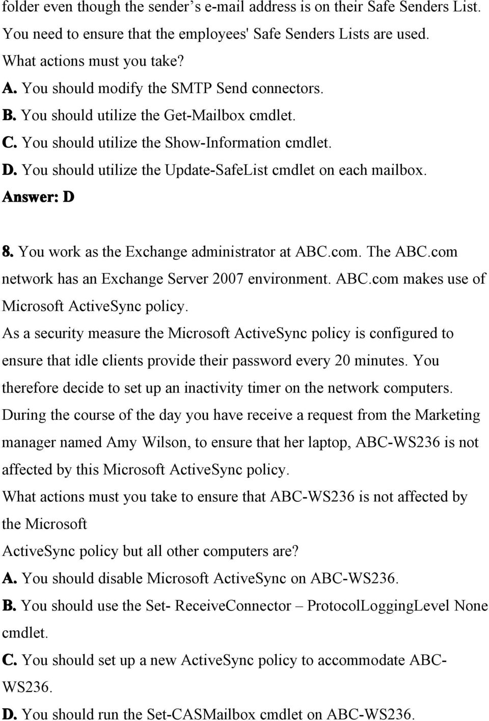 You work as the Exchange administrator at ABC.com. The ABC.com network has an Exchange Server 2007 environment. ABC.com makes use of Microsoft ActiveSync policy.