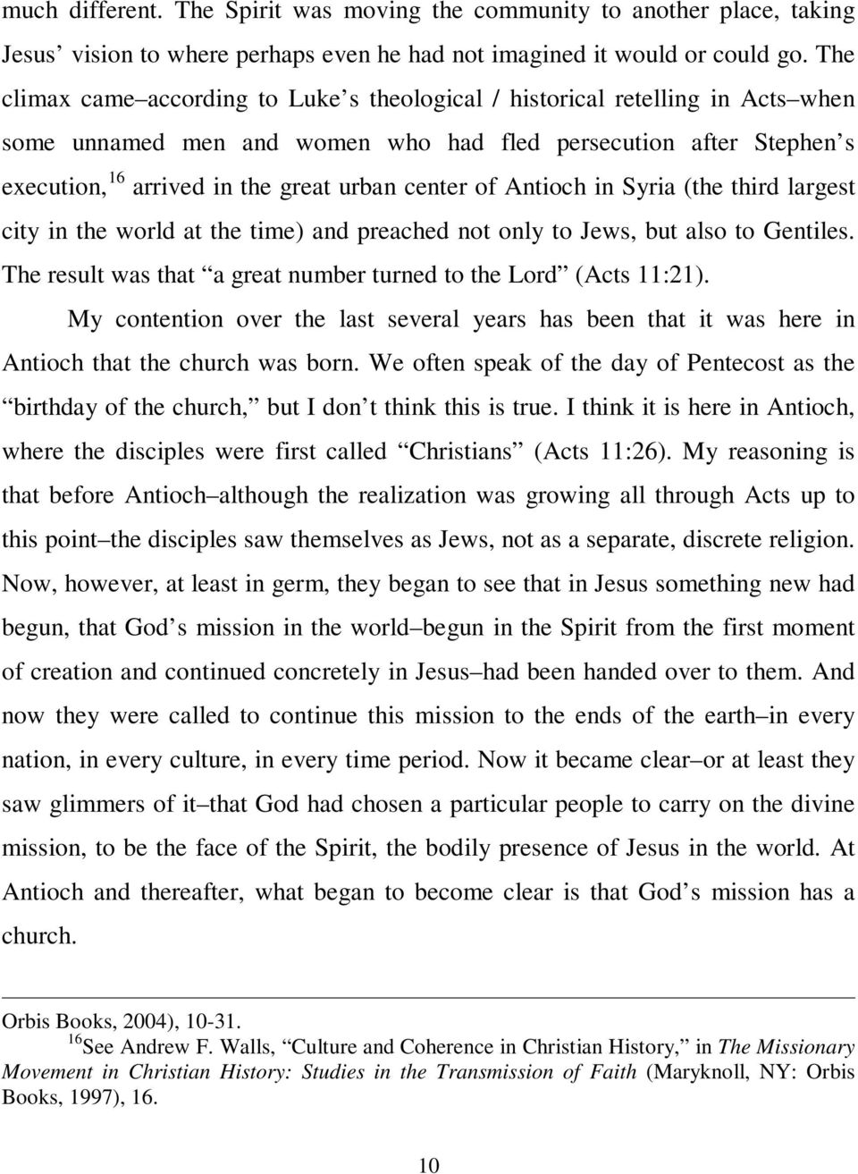 of Antioch in Syria (the third largest city in the world at the time) and preached not only to Jews, but also to Gentiles. The result was that a great number turned to the Lord (Acts 11:21).
