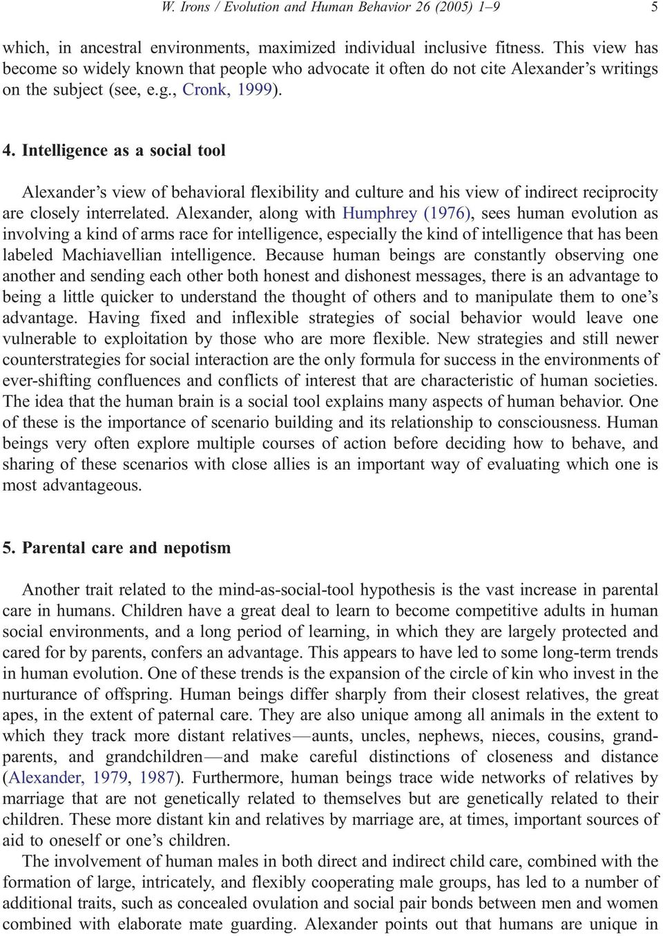 Intelligence as a social tool Alexander s view of behavioral flexibility and culture and his view of indirect reciprocity are closely interrelated.