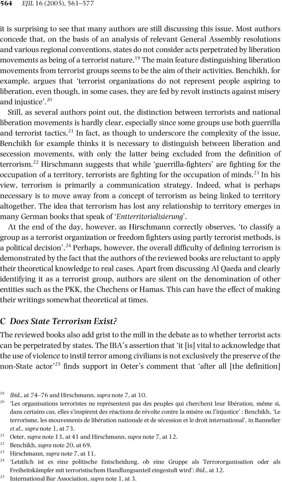 being of a terrorist nature. 19 The main feature distinguishing liberation movements from terrorist groups seems to be the aim of their activities.