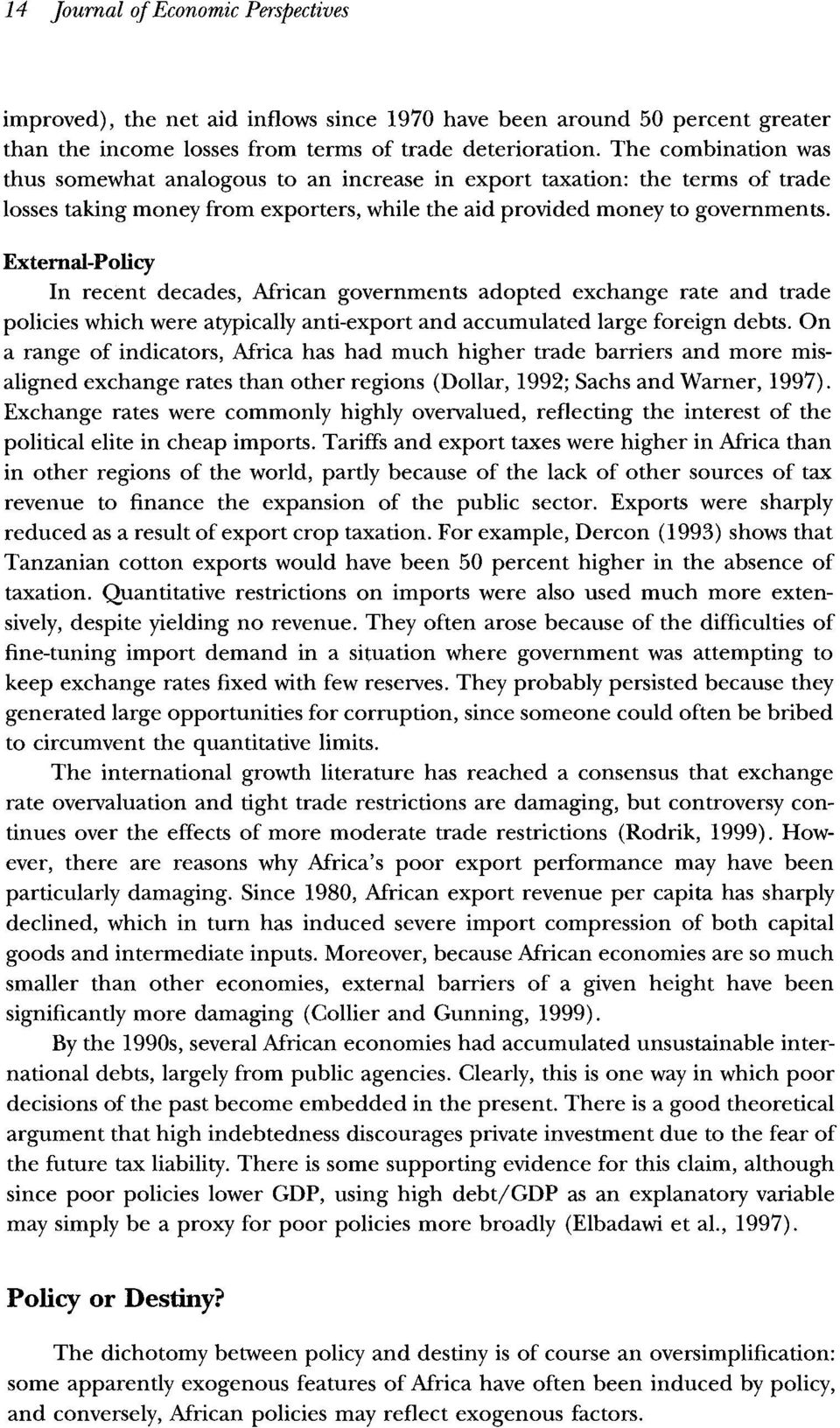External-Policy In recent decades, African governments adopted exchange rate and trade policies which were atypically anti-export and accumulated large foreign debts.