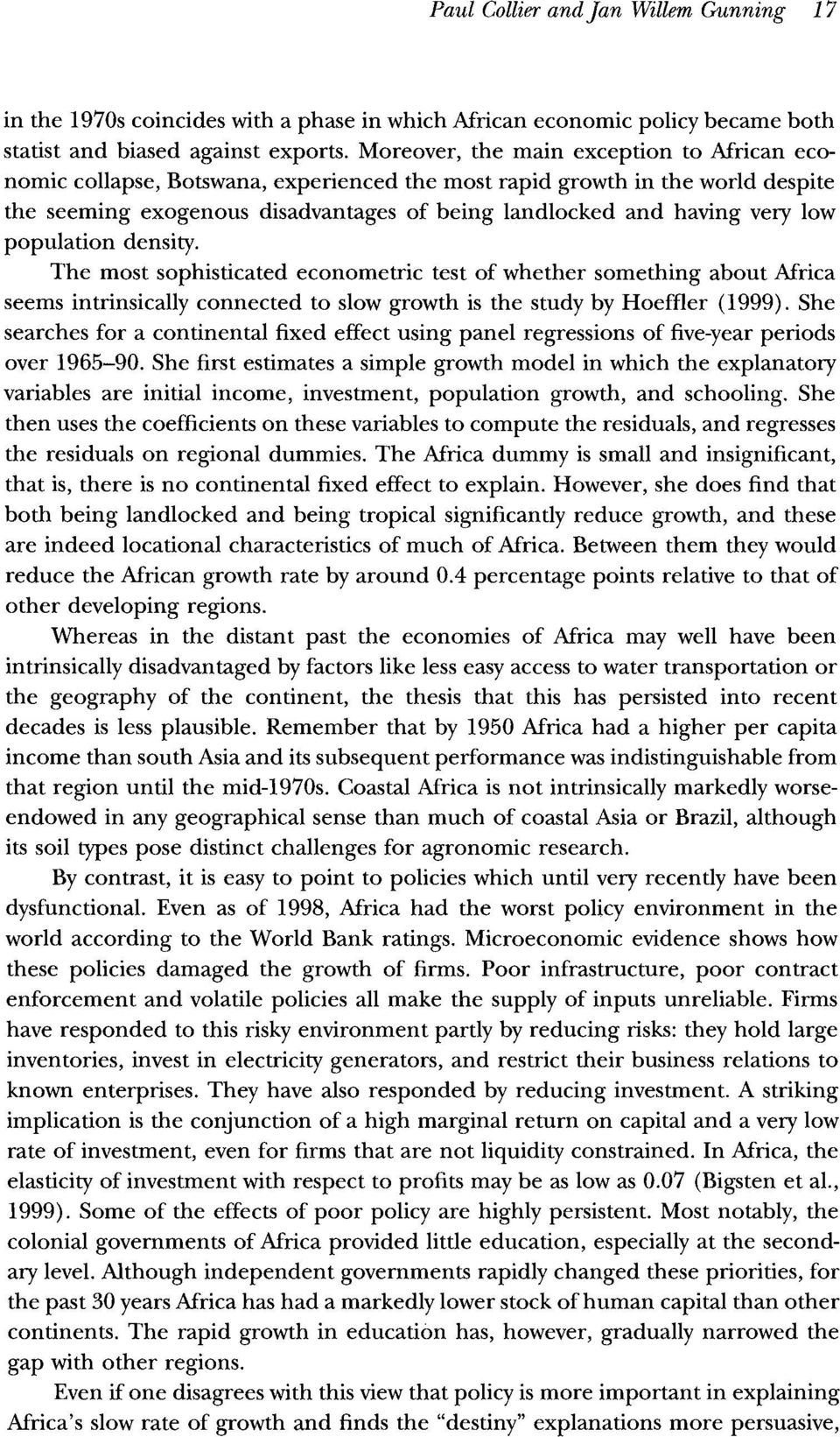 population density. The most sophisticated econometric test of whether something about Africa seems intrinsically connected to slow growth is the study by Hoeffler (1999).