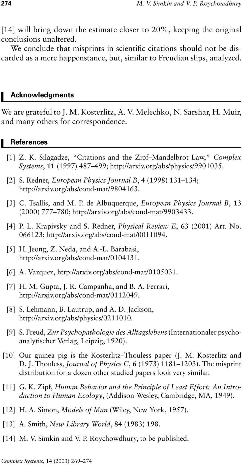Melechko,. Sarshar, H. Muir, and many others for correspondence. References [1] Z. K. Silagadze, Citations and the Zipf Mandelbrot Law, Complex Systems, 11 (1997) 487 499; http://arxiv.