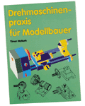 Seite 9 von 9 Lathe practice for model makers An interesting book by Tilman Wallroth, in which all important lathe components and working stages are dealt with in a practical manner.