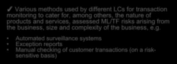 Transaction Monitoring System Observations Various methods used by different LCs for transaction monitoring to cater for, among others, the nature of products and services, assessed