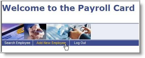 Adding a New Employee The Bankers Trust MyPayCard Enrollment Form should be completed by your employee and will provide you with all the necessary information to add the employee to your MyPayCard