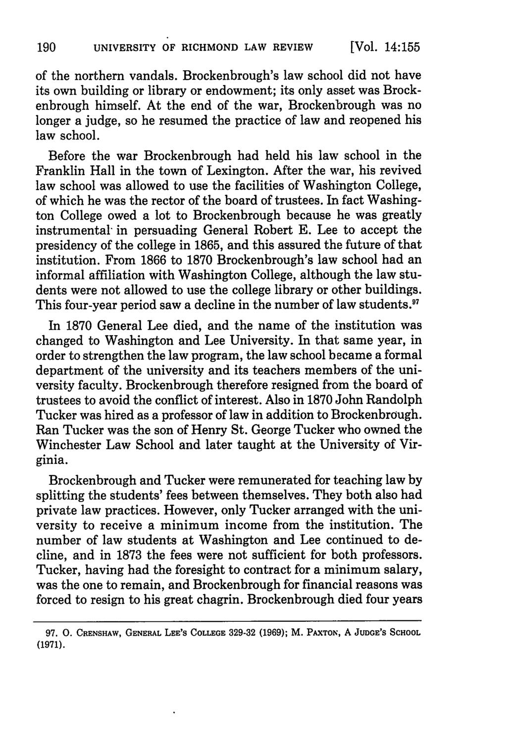 UNIVERSITY OF RICHMOND LAW REVIEW [Vol. 14:155 of the northern vandals. Brockenbrough's law school did not have its own building or library or endowment; its only asset was Brockenbrough himself.