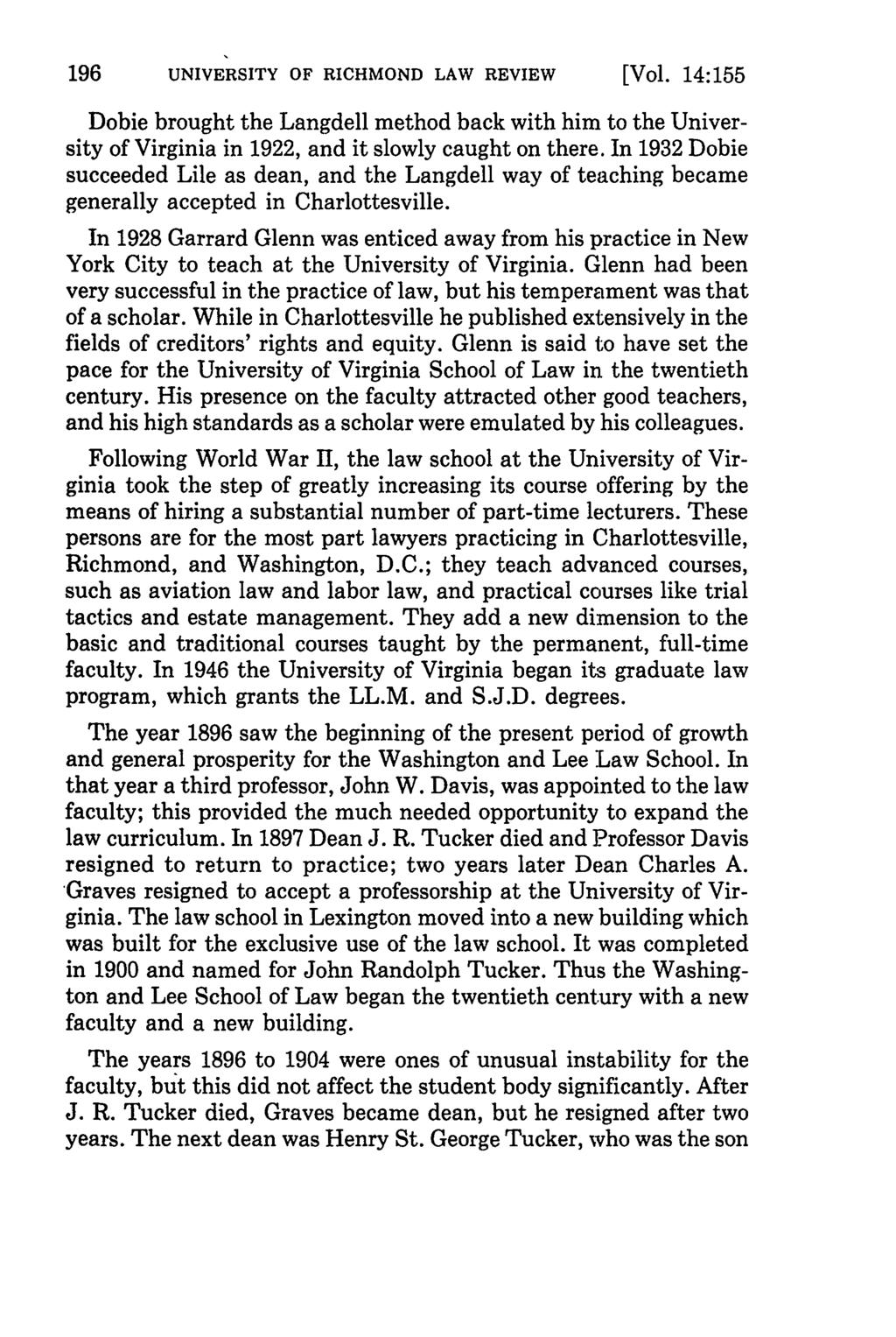 UNIVERSITY OF RICHMOND LAW REVIEW [Vol. 14:155 Dobie brought the Langdell method back with him to the University of Virginia in 1922, and it slowly caught on there.
