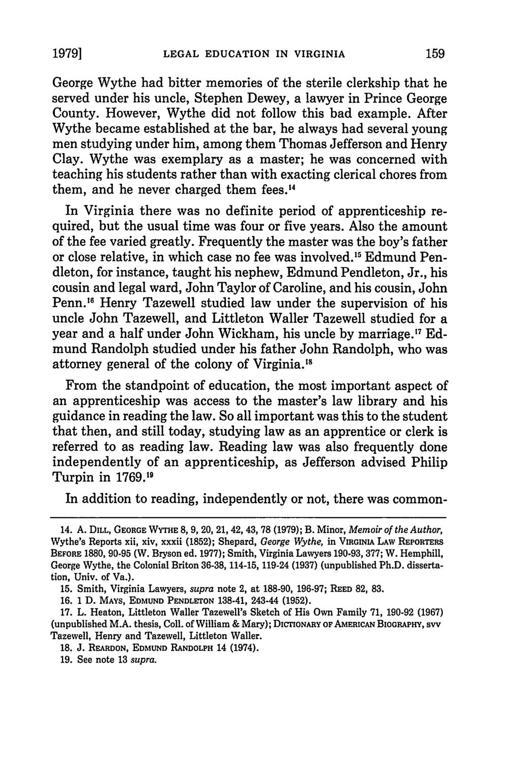 19791 LEGAL EDUCATION IN VIRGINIA George Wythe had bitter memories of the sterile clerkship that he served under his uncle, Stephen Dewey, a lawyer in Prince George County.