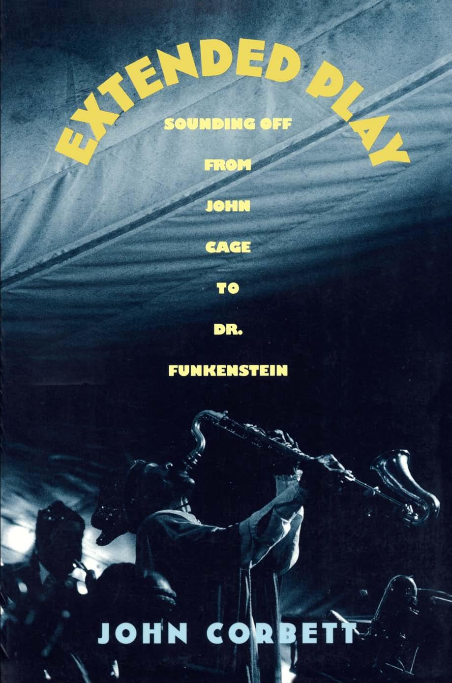 EXTEMDED PLAY. from. Sounding Off. John Cage to. Dr. Funkenstein ...