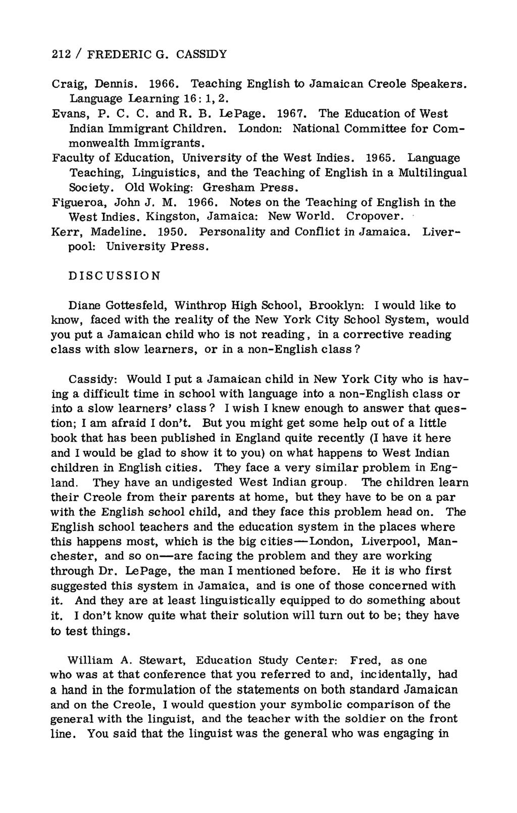 212 / FREDERIC G. CASSBDY Craig, Dennis. 1966. Teaching English to Jamaican Creole Speakers. Language Learning 16: 1,2. Evans, P. C. C. and R. B. LePage. 1967.