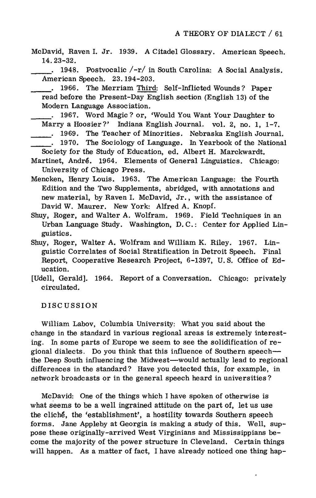 A THEORY OF DIALECT / 61 McDavid, Raven I. Jr. 1939. A Citadel Glossary. American Speech. 14.23-32.. 1948. Postvocalic /-r/ in South Carolina: A Social Analysis. American Speech. 23.194-203.. 1966.