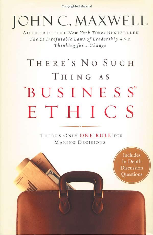 Read a book There s No Such Thing As Business Ethics: There s Only One Rule For Making Decisions by John C.