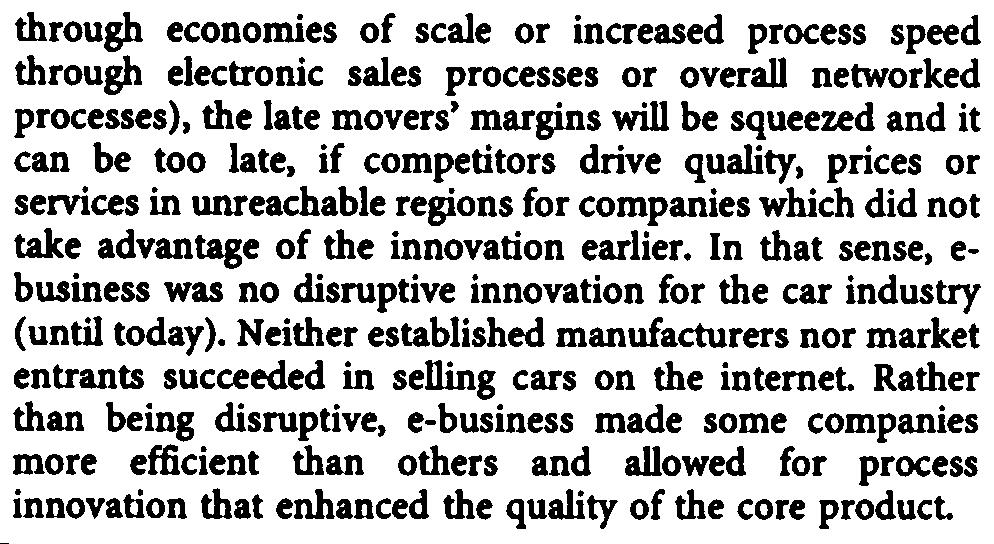 through economies of Kaie or increased process speed through e1ectronic sales processes or overall networked processes), the late movers' margins will be squeezed and it can be too late, if