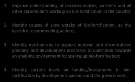 Slide 6 General objectives of conducting SITAN 1. Improve understanding of decision-makers, partners and all other stakeholders working on bio-fortification in the country 2.