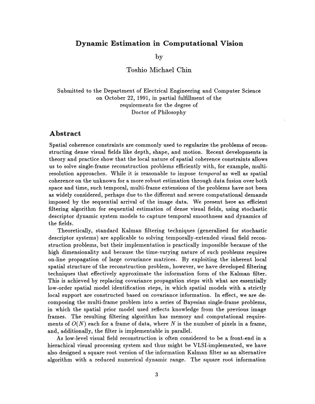 Dynamic Estimation in Computational Vision by Toshio Michael Chin Submitted to the Department of Electrical Engineering and Computer Science on October 22, 19911 in partial fulfillment of the