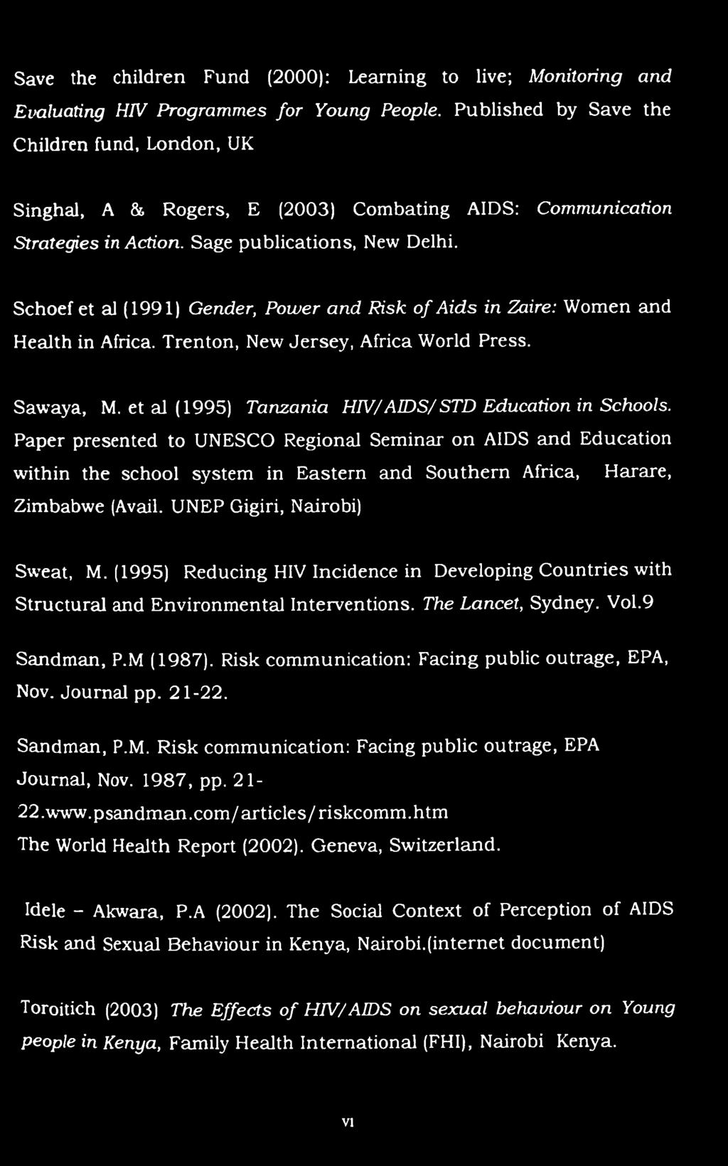 Schoef et al (1991) Gender, Power and Risk of Aids in Zaire: Women and Health in Africa. Trenton, New Jersey, Africa World Press. Sawaya, M. et al (1995) Tanzania HIV/AIDS/STD Education in Schools.