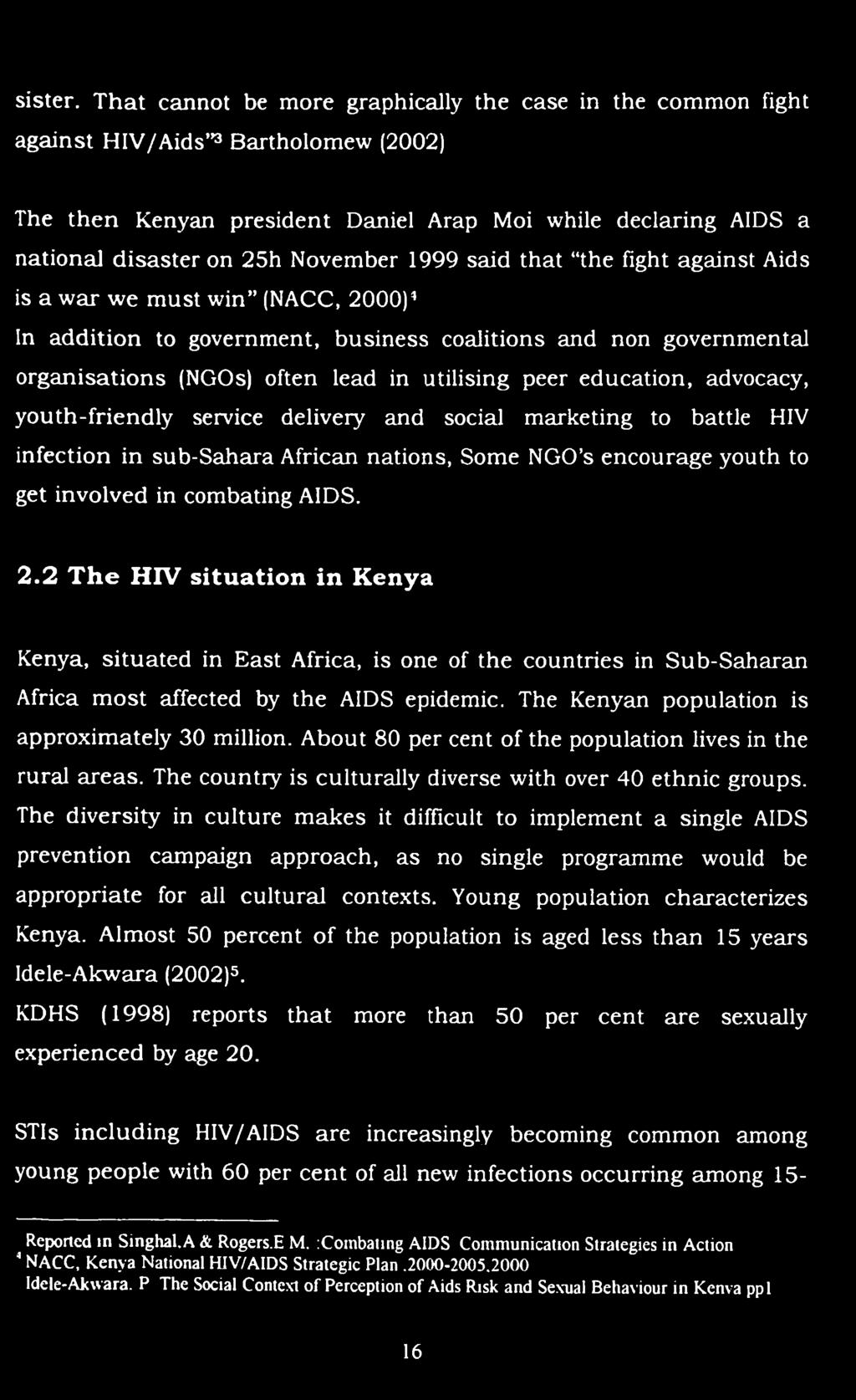 1999 said that the fight against Aids is a war we must win (NACC, 2000)1 In addition to government, business coalitions and non governmental organisations (NGOs) often lead in utilising peer