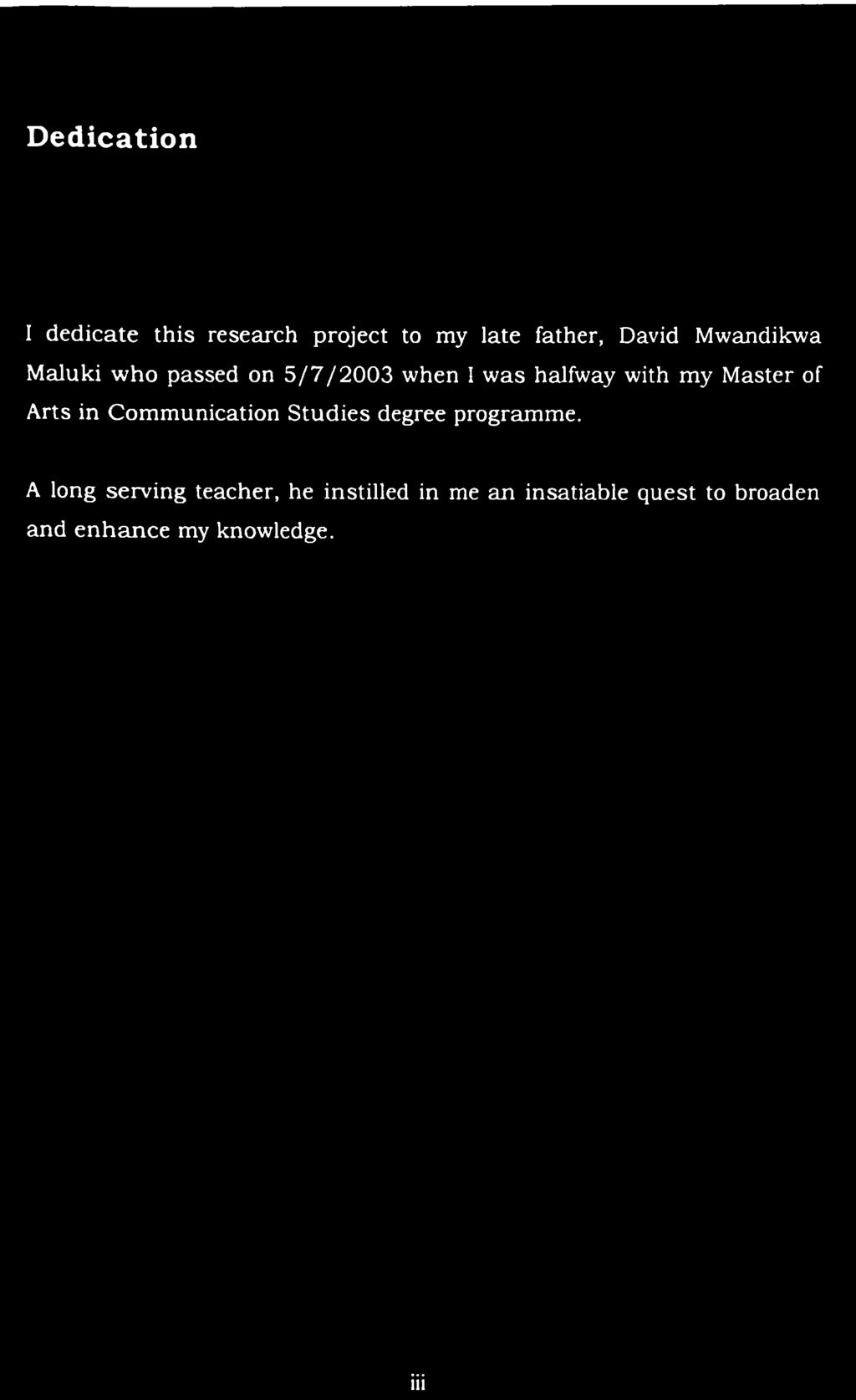 Dedication I dedicate this research project to my late father, David Mwandikwa Maluki who passed on 5/7/2003 when I was halfway with my Master of