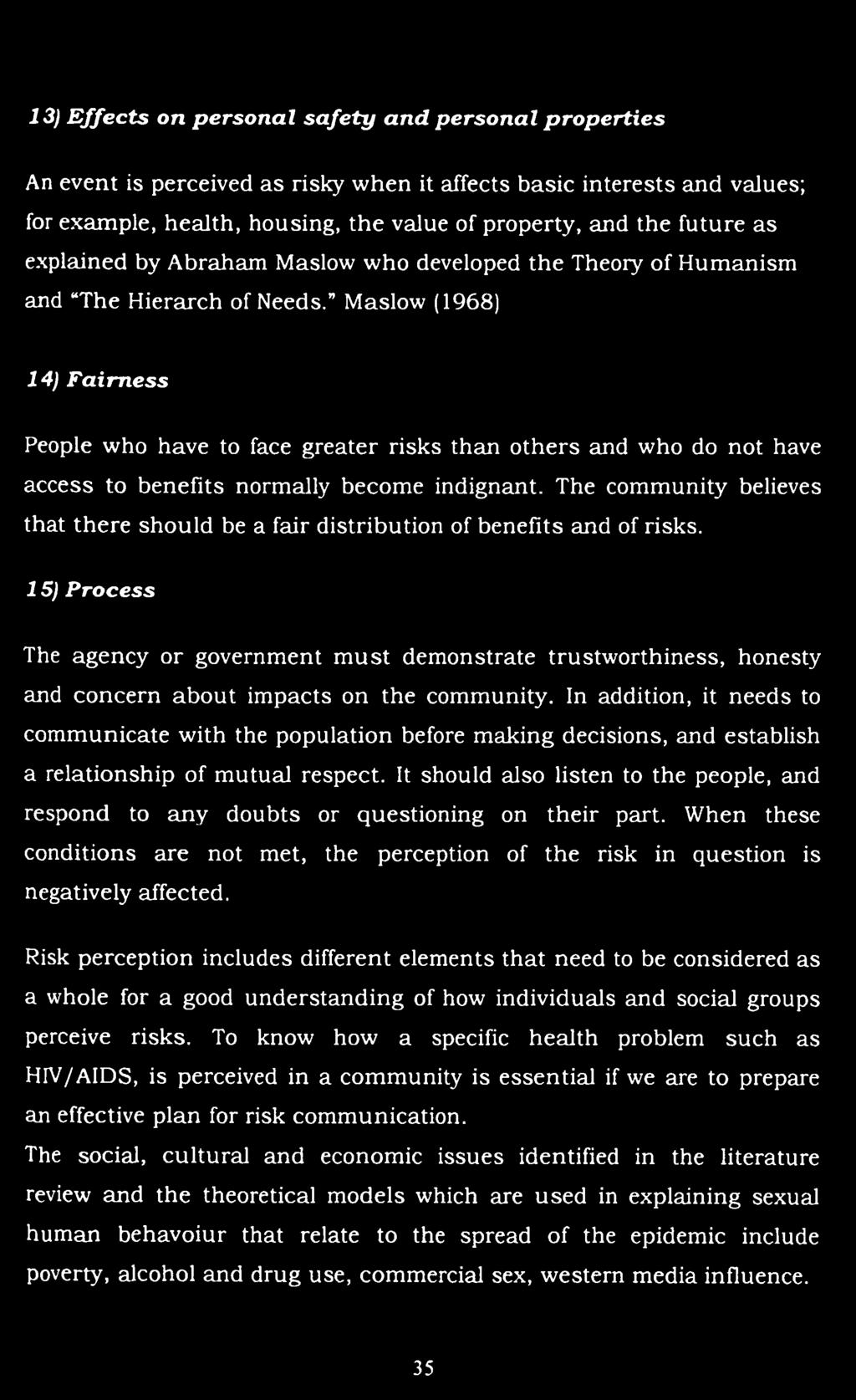 Maslow (1968) 14) F airness People who have to face greater risks than others and who do not have access to benefits normally become indignant.