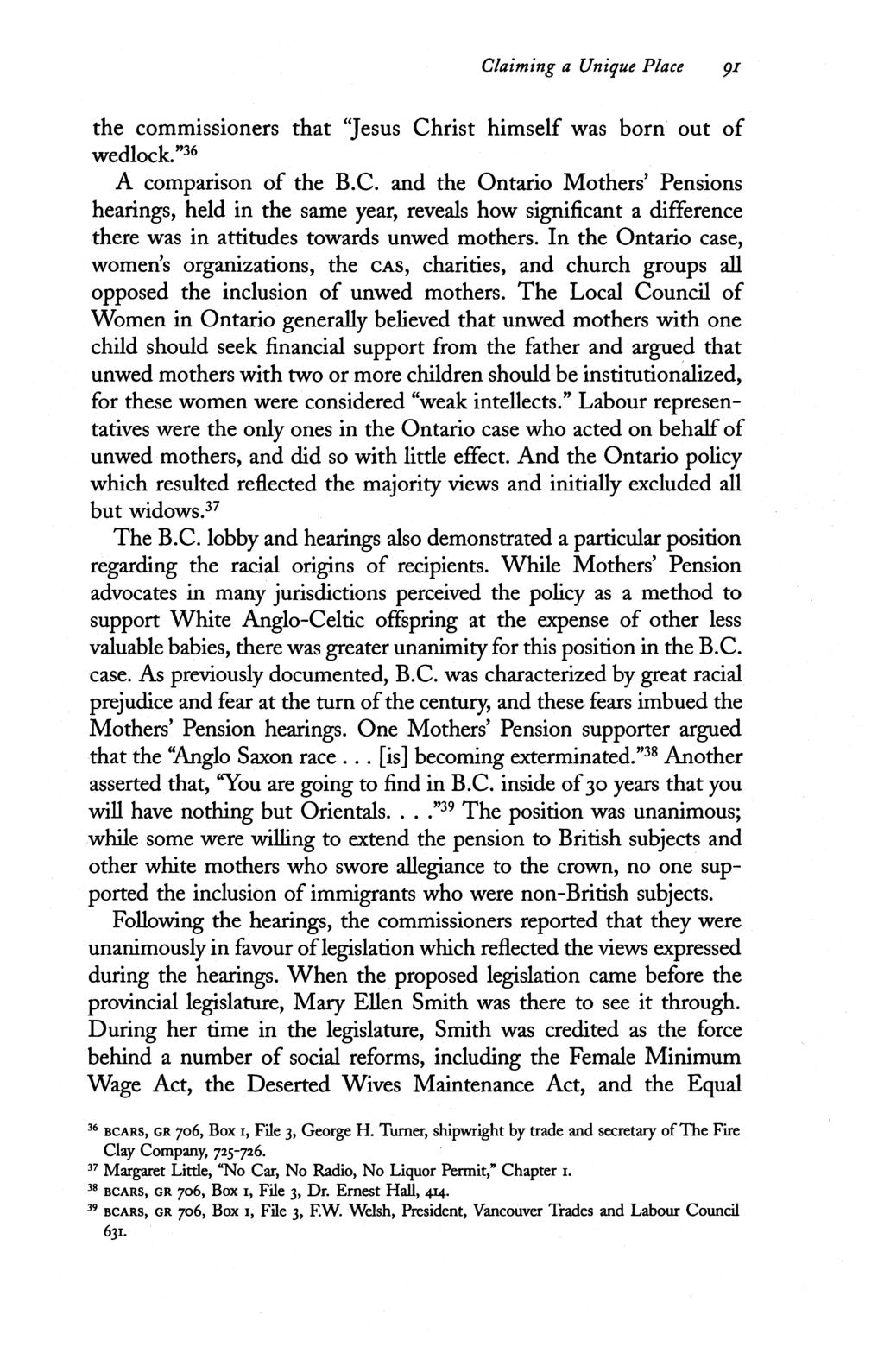 "Claiming a Unique Place pi the commissioners that ""Jesus Christ himself was born out of wedlock."" 36 A comparison of the B.C. and the Ontario Mothers' Pensions hearings, held in the same year, reveals how significant a difference there was in attitudes towards unwed mothers."