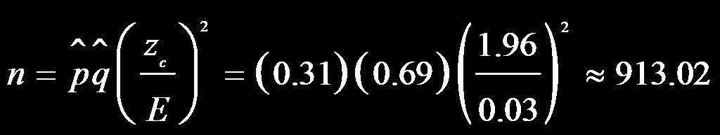 2. We have a preliminary estimate of Using z c = 1.96 and E = 0.03, you can solve for n. Because n is a decimal, we would round up to 914.