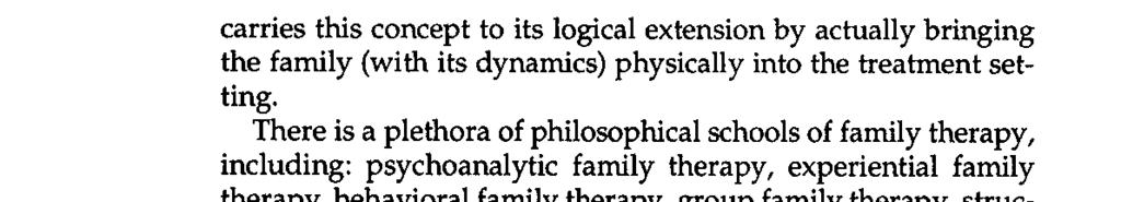 40 Miller carries this concept to its logical extension by actually bringing the family (with its dynamics) physically into the treatment setting.