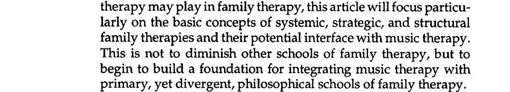 41) For the purposes of understanding the potential role music therapy may play in family therapy, this article will focus particularly on the basic concepts of systemic, strategic, and