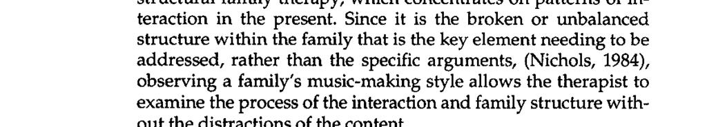 Since it is the broken or unbalanced structure within the family that is the key element needing to be addressed, rather than the specific arguments, (Nichols, 1984), observing a family s