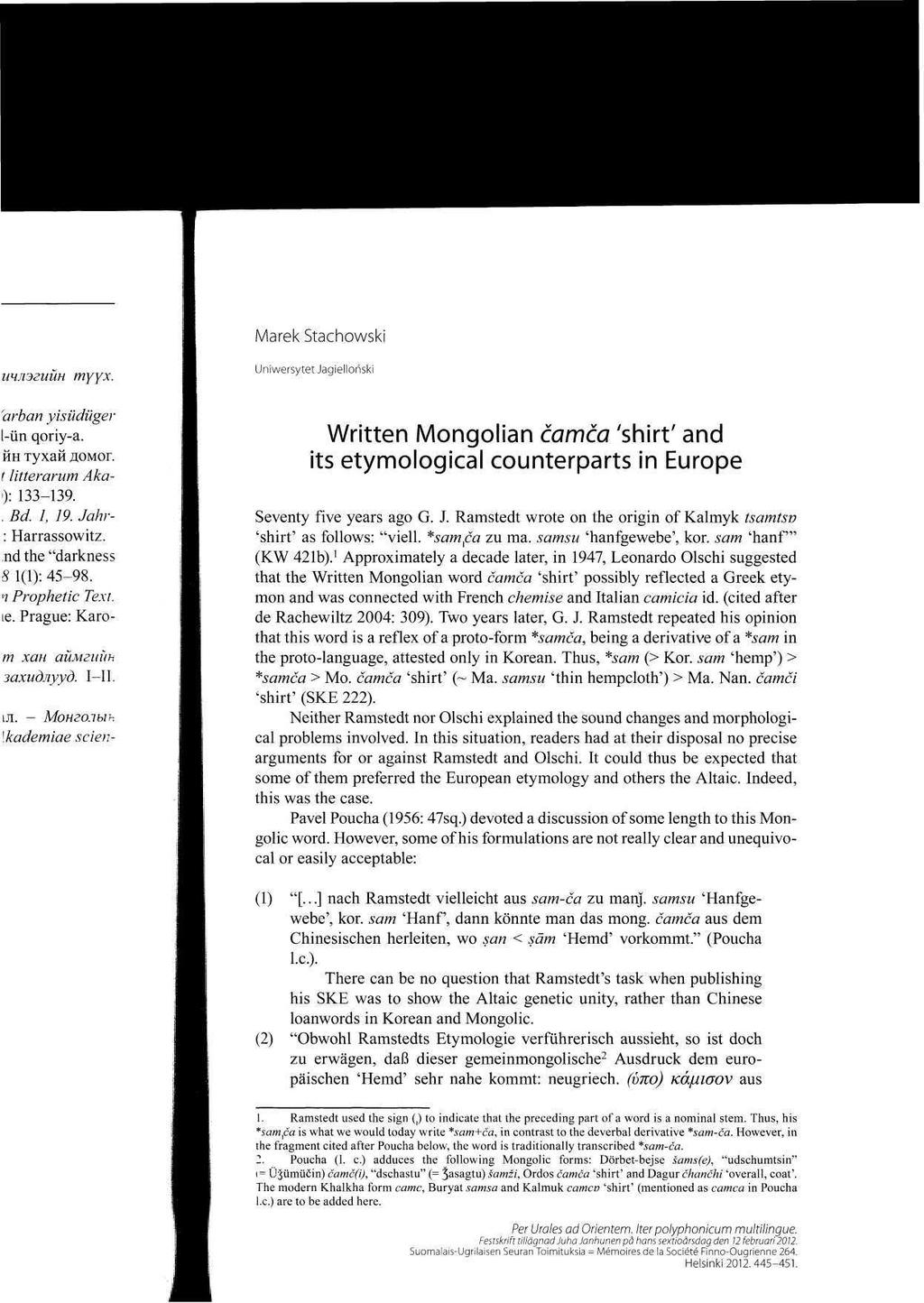 "Marek Stachowski Uniwersytet Jagiellohski Written Mongolian camca 'shirt' and its etymological counterparts in Europe Seventy five years ago G. J. Ramstedt wrote on the origin of Kalmyk tsamtsv 'shirt' as follows: ""viell."