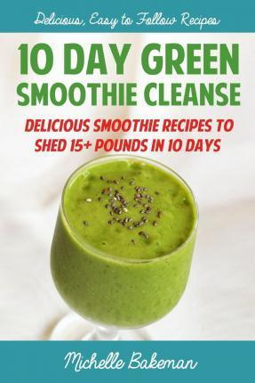 Download 10 Day Green Smoothie Cleanse Delicious Smoothie Recipes