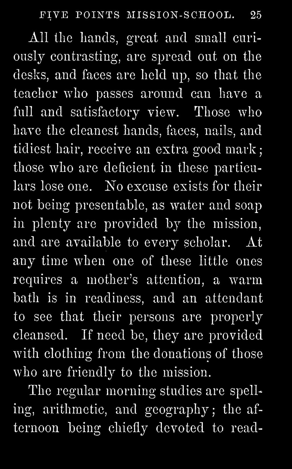 Those who have the cleanest hands, f^ices, nails, and tidiest hair, receive an extra good mark ; those who are deficient in these particulars lose one.
