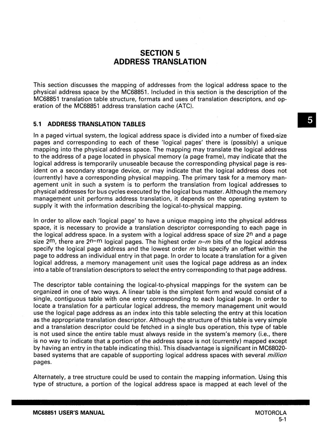 SECTION 5 ADDRESS TRANSLATION This section discusses the mapping of addresses from the logical address space to the physical address space by the MC68851.