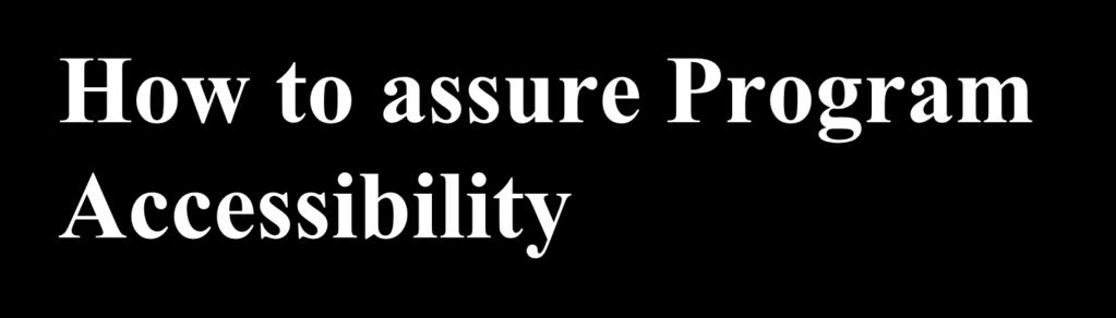 How to assure Program Accessibility Evaluate housing policies and practices Take appropriate corrective steps Develop reasonable accommodation policy and