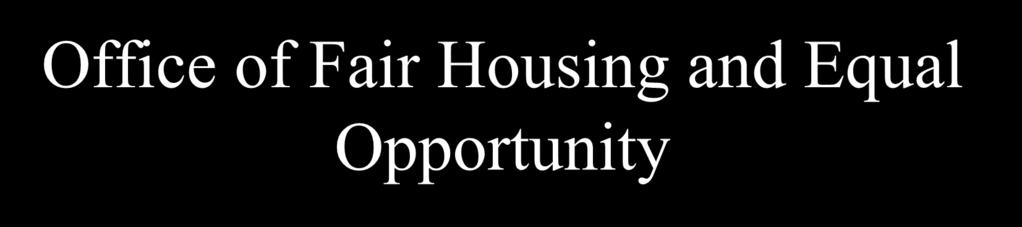 Office of Fair Housing and Equal Opportunity Enforces the Fair Housing Act and other civil rights