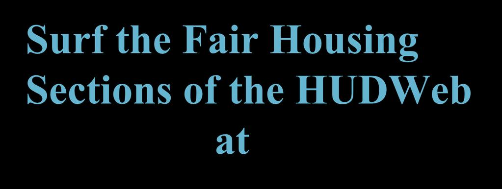 Surf the Fair Housing Sections of the HUDWeb at