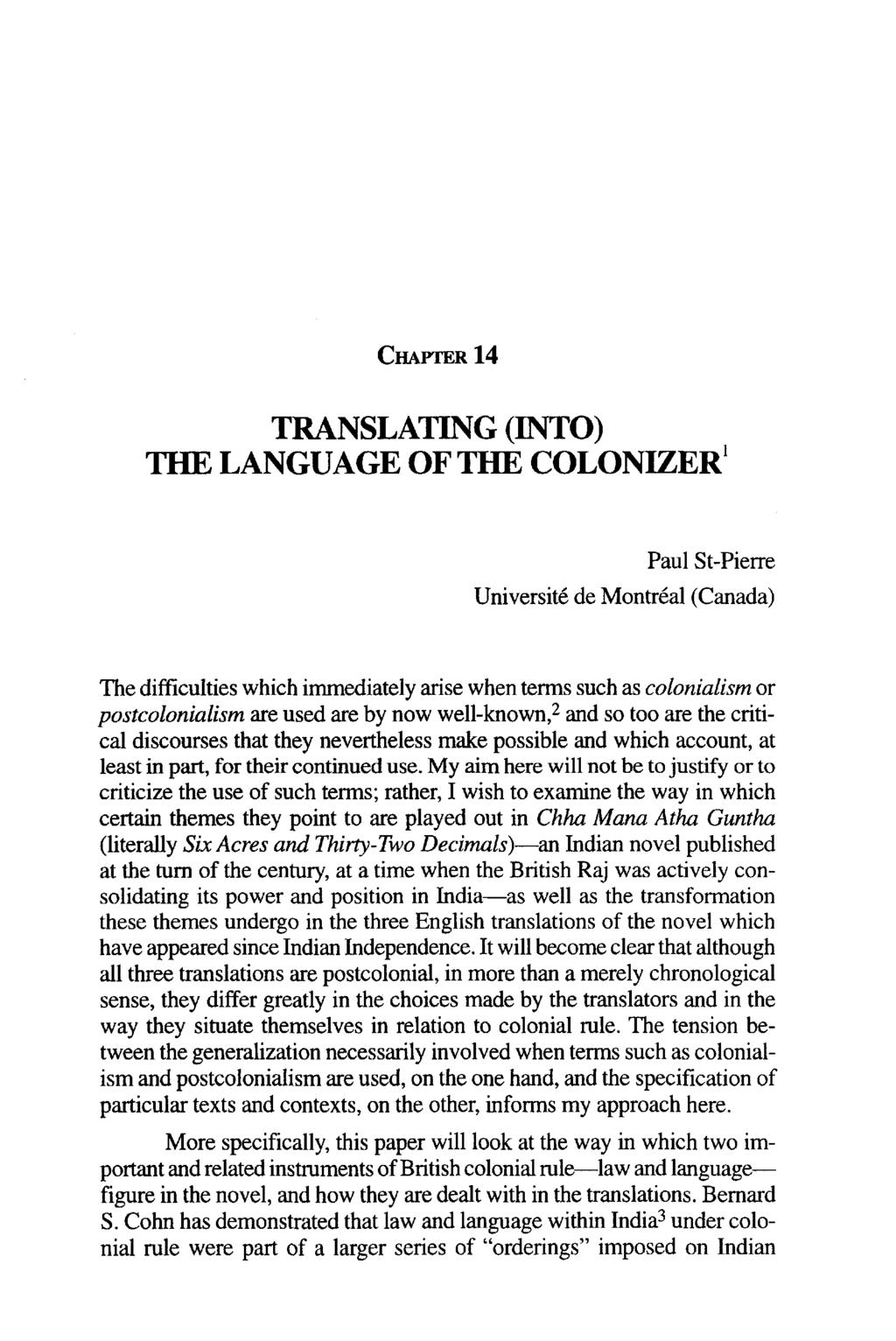 CHAPTER 14 TRANSLATING (INTO) THE LANGUAGE OF THE COLONIZER 1 Paul St-Pierre Universite de Montreal (Canada) The difficulties which immediately arise when terms such as colonialism or postcolonialism