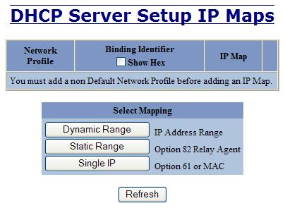 DHCP Server Setup IP Maps The Setup IP Maps tab provides the way to create IP mappings with an existing network profile.