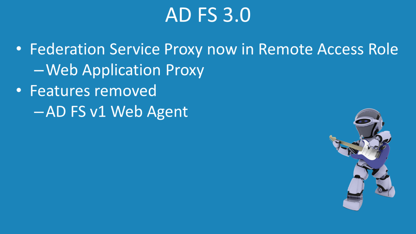 AD FS 3.0 difference from other version The component Federation Service Proxy no longer exists. Its functionality has been replaced by a different component called Web Application Proxy.