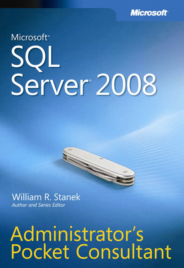 Microsoft SQL Server 2008 Administrator's Pocket Consultant William R.