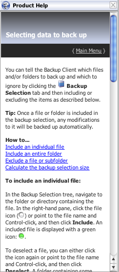 Product Help You can access the Backup Client Help by clicking Product Help on the Help menu. Alternatively, click the Help button on the toolbar.