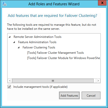 7. On the Select Features screen, check the box next to Failover Clustering. Figure 10 Select features 8. The following screen will appear asking to add required features for Failover Clustering.