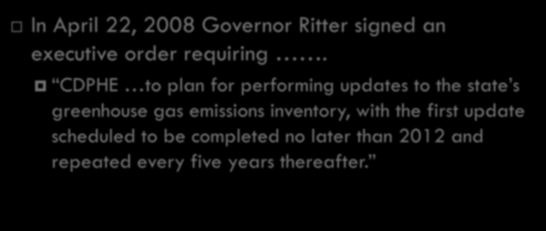 Executive Order 7 In April 22, 2008 Governor Ritter signed an executive order requiring.