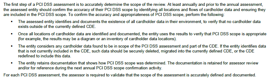 Determine the scope of your Payment Card Data Environment The PCI DSS (Full Requirements) v3 offers guidance in preparing for your annual PCI DSS assessment (pp 10-18).