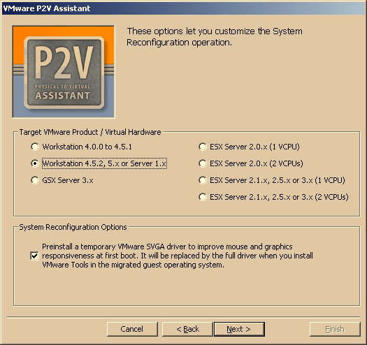 VMware P2V Assistant User s Manual Selecting Reconfiguration Option 1. Select the desired reconfiguration option. Options not applicable to the current cloning are not listed.
