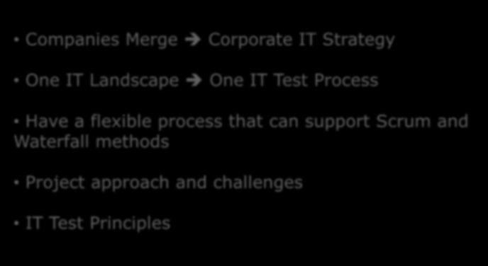 Summary Companies Merge Corporate IT Strategy One IT Landscape One IT Test Process Have a flexible