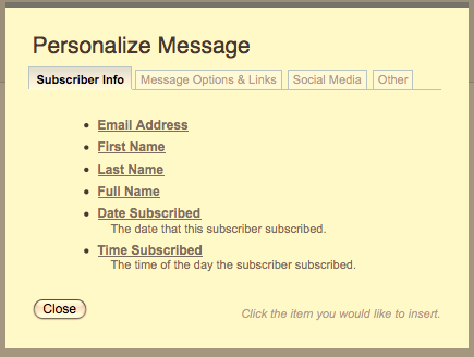 Using personalization tags Whenever you need to reference the values from your subscriber fields in mailings, just include the unique personalization tag where you'd normally include it, if you were